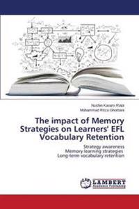 The Impact of Memory Strategies on Learners' Efl Vocabulary Retention