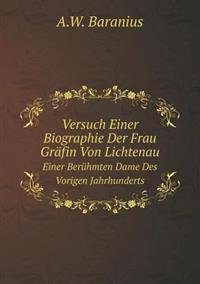Versuch Einer Biographie Der Frau Grafin Von Lichtenau Einer Beruhmten Dame Des Vorigen Jahrhunderts
