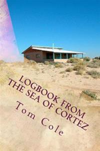 Logbook from the Sea of Cortez: Essays on Estero de Morua by Gerald A. Cole and Others