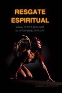 Resgate Espiritual: Manual de Autoajuda Para Um Mundo Imerso Em Trevas