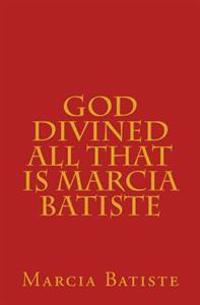 God Divined All That Is Marcia Batiste