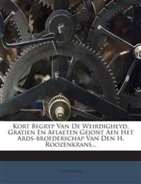 Kort Begryp Van De Weirdigheyd, Gratien En Aflaeten Gejont Aen Het Ards-broederschap Van Den H. Roozenkrans...