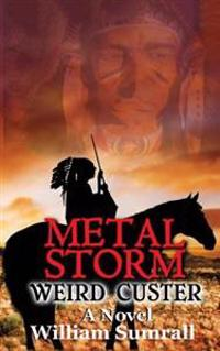 Metal Storm: Weird Custer: A Novel