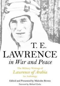 T. E. Lawrence in War and Peace