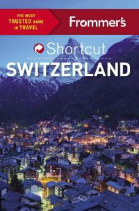 Frommer's Shortcut Switzerland
