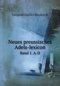 Neues Preussisches Adels-Lexicon Band 1. A-D