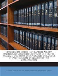Mémoires De Joseph Jean Baptiste Albouy-dazincourt, Comédien Sociétaire De Théâtre-français, Directeur Des Spectacles De La Cour Et Professeur De Décl