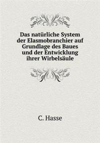 Das Naturliche System Der Elasmobranchier Auf Grundlage Des Baues Und Der Entwicklung Ihrer Wirbelsaule