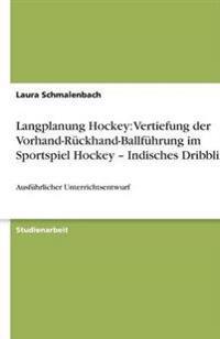 Langplanung Hockey: Vertiefung der Vorhand-Rückhand-Ballführung im Sportspiel Hockey - Indisches Dribbling