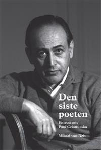 Den siste poeten : en essä om Paul Celans aska