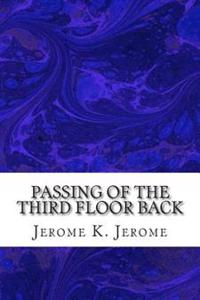 Passing of the Third Floor Back: (Jerome K. Jerome Classics Collection)