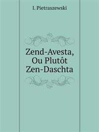 Zend-Avesta, Ou Plutot Zen-Daschta
