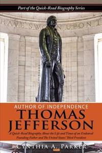 Author of Independence - Thomas Jefferson: A Quick-Read Biography about the Life and Times of an Endeared Founding Father and the Unites States' Third