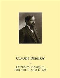 Debussy: Masques for the Piano L. 105