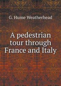 A Pedestrian Tour Through France and Italy