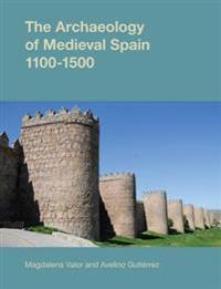 The Archaeology of Medieval Spain 1100-1500