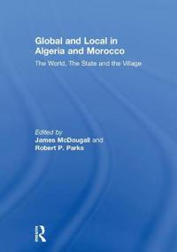 Global and Local in Algeria and Morocco: The World, the State and the Village