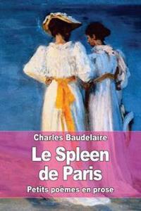 Le Spleen de Paris: Petits Poemes En Prose