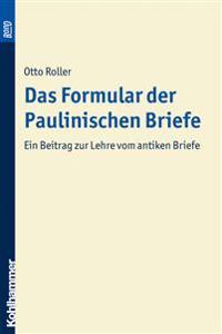 Das Formular Der Paulinischen Briefe. Bond: Ein Beitrag Zur Lehre Vom Antiken Briefe