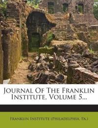 Journal Of The Franklin Institute, Volume 5...