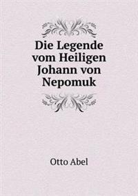 Die Legende Vom Heiligen Johann Von Nepomuk