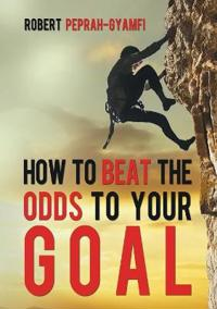 How to Beat the Odds to Your Goal