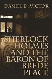Sherlock Holmes and the Baron of Brede Place