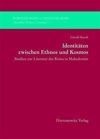 Identitaten Zwischen Ethnos Und Kosmos: Studien Zur Literatur Der Roma in Makedonien