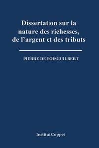 Dissertation Sur La Nature Des Richesses, de L'Argent Et Des Tributs
