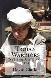 Trojan Warriors: Setting Captives Free