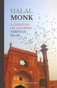 Halal Monk: A Christian on a Journey Through Islam