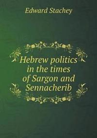 Hebrew Politics in the Times of Sargon and Sennacherib
