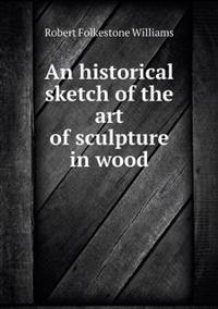An Historical Sketch of the Art of Sculpture in Wood