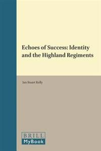 Echoes of Success: Identity and the Highland Regiments