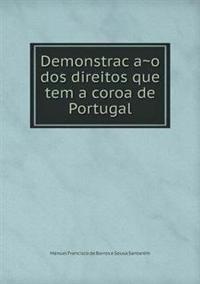 Demonstrac A O DOS Direitos Que Tem a Coroa de Portugal