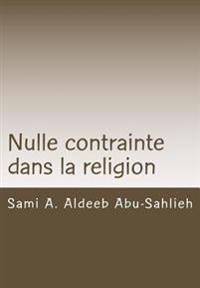 Nulle Contrainte Dans La Religion: Interprétation Du Verset Coranique 2:256 À Travers Les Siècles