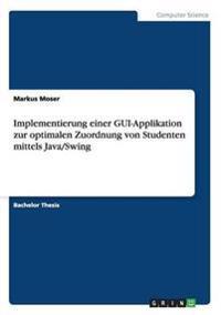 Implementierung Einer GUI-Applikation Zur Optimalen Zuordnung Von Studenten Mittels Java/Swing