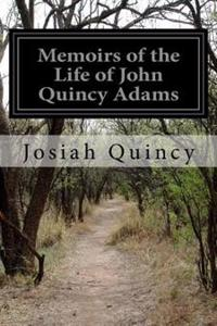 Memoirs of the Life of John Quincy Adams