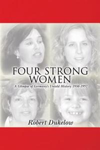 Four Strong Women: A Glimpse of Germany's Untold History 1938-1957