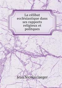 La Celibat Ecclesiastique Dans Ses Rapports Religieux Et Politques