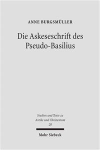 Die Askeseschrift Des Pseudo-Basilius: Untersuchungen Zum Brief 'Uber Die Wahre Reinheit in Der Jungfraulichkeit'