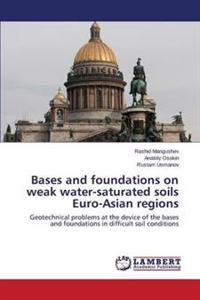 Bases and Foundations on Weak Water-Saturated Soils Euro-Asian Regions