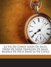 La Vie Du Comte Louis De Sales, Frère De Saint François De Sales, Modèle De Piété Dans La Vie Civile