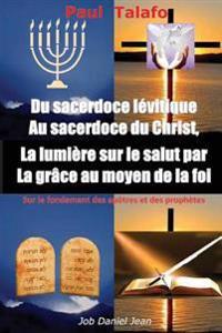 Du Sacerdoce Levitique Au Sacerdoce Du Christ, La Lumiere Sur Le Salut Par La Grace Au Moyen de la Foi: Sur Le Fondement Des Apôtres Et Des Prophètes