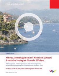 Aktives Zeitmanagement Mit Outlook 2010/2013.: 8 Einfache Strategien Fur Mehr Effizienz. Zeitmanagement, Arbeitsorganisation Und Selbstmanagement, Opt