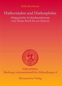 Hathorsaulen Und Hathorpfeiler: Altagyptische Architekturelemente Vom Neuen Reich Bis Zur Spatantike