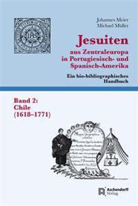Jesuiten Aus Zentraleuropa in Portugiesisch- Und Spanisch-Amerika. Band 2: Chile (1618-1771)