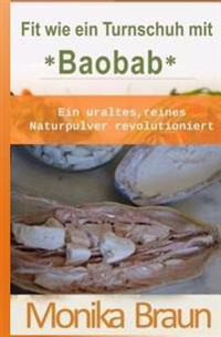 Fit Wie Ein Turnschuh Mit Baobab: Ein Uraltes, Reines Naturpulver Revolutioniert.