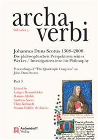 Johannes Duns Scotus 1308-2008: Die Philosophischen Perspektiven Seines Werkes. Investigations Into His Philosophy: Proceedings of 'The Quadruple Cong