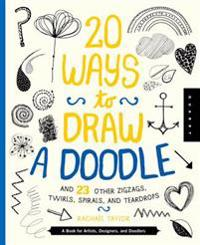 20 Ways to Draw a Doodle and 23 Other Zigzags, Hearts, Spirals, and Teardrops: A Book for Artists, Designers, and Doodlers